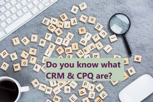 do you know what CRM and CPQ are?